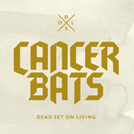 Cancer Bats - Dead Set On Living - LP