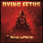 Dying Fetus - Reign Supreme - CD