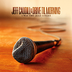 Jeff Caudill / Drive Til Morning - I Was The Lead Singer - CD